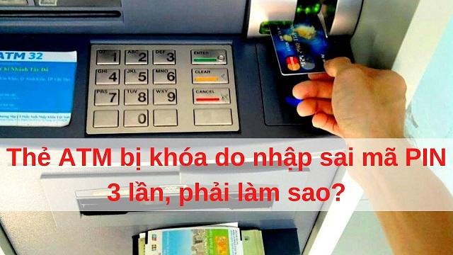 Thẻ ATM bị khoá do nhập mã pin sai quá 3 lần