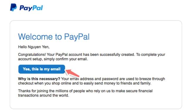 Paypal gửi cho bạn một đường link xác thực email, bạn click Yes, this is my email